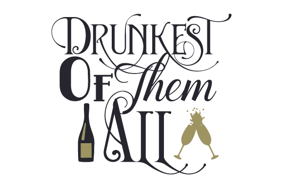 Download Free Drunkest Of Them All Svg Cut File By Creative Fabrica Crafts for Cricut Explore, Silhouette and other cutting machines.