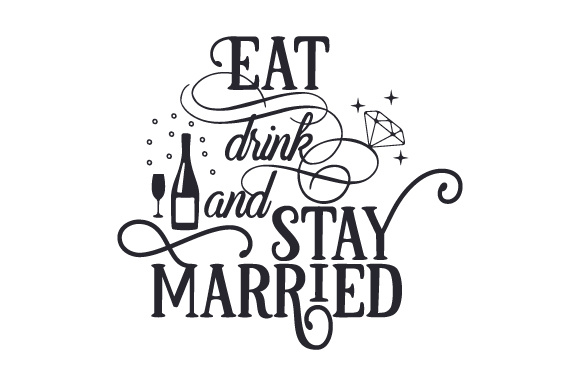 Eat, Drink and Stay Married Wedding Craft Cut File By Creative Fabrica Crafts