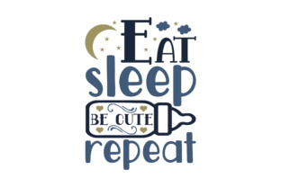 Eat - Sleep - Be Cute - Repeat Baby Kinder Plotterdatei von Creative Fabrica Crafts