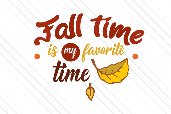 Fall Time is My Favorite Time Fall Craft Cut File By Creative Fabrica Crafts