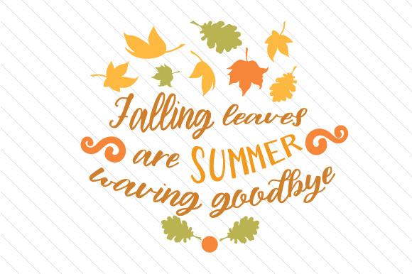 Download Free Falling Leaves Are Summer Waving Goodbye Archivos De Corte Svg for Cricut Explore, Silhouette and other cutting machines.