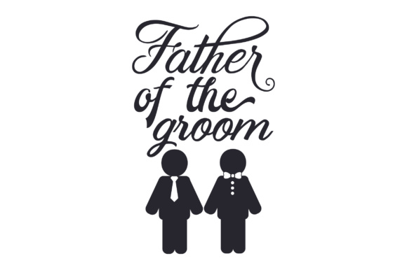 Father of the Groom Wedding Craft Cut File By Creative Fabrica Crafts