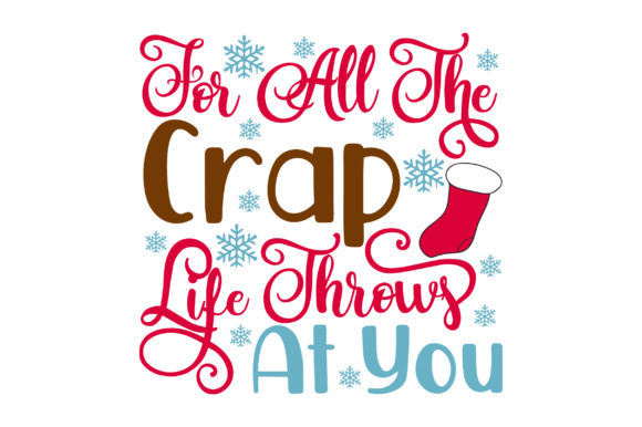 For All the Crap Life Throws at You Christmas Craft Cut File By Creative Fabrica Crafts