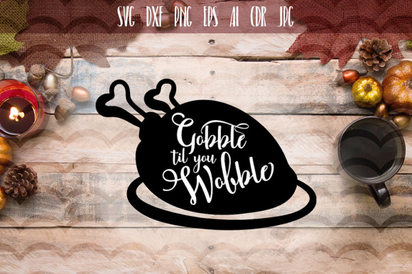 Download Free Funny Gobble Til You Wobble Svg Graphic By Vector City Skyline for Cricut Explore, Silhouette and other cutting machines.