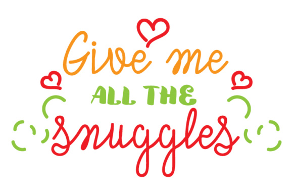 Give Me All The Snuggles Svg Cut File By Creative Fabrica Crafts