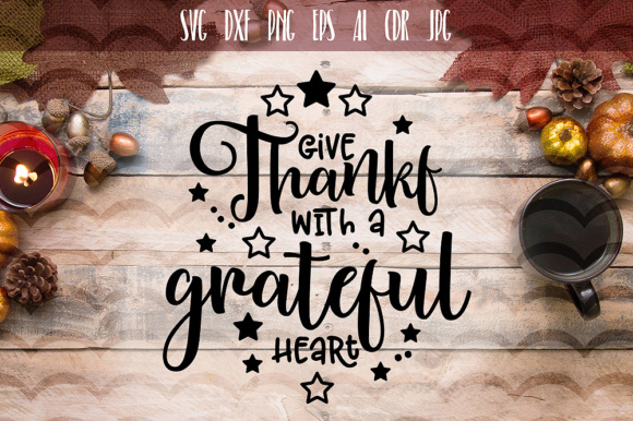 Download Free Give Thanks With A Grateful Heart Svg Graphic By Vector City for Cricut Explore, Silhouette and other cutting machines.