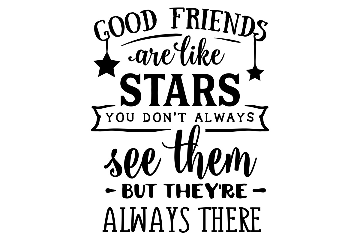 Download Free Good Friends Are Like Stars You Don T Always See Them But They for Cricut Explore, Silhouette and other cutting machines.