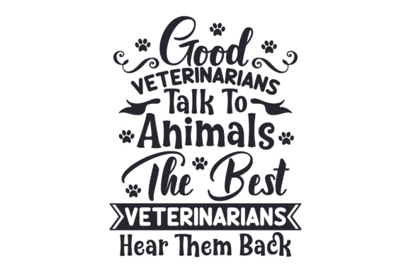 Good Veterinarians Talk to Animals. the Best Veterinarians Hear Them Back Medical Craft Cut File By Creative Fabrica Crafts