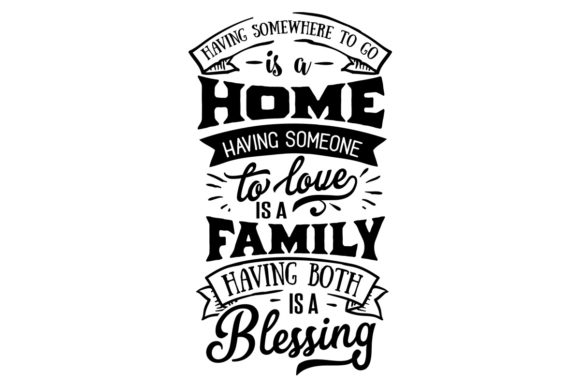 Download Free Having Somewhere To Go Is A Home Having Someone To Love Is A Family Having Both Is A Blessing Svg Cut File By Creative Fabrica Crafts Creative Fabrica for Cricut Explore, Silhouette and other cutting machines.