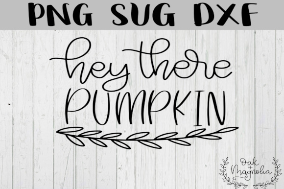 Download Free Hey There Pumpkin Svg Graphic By Oakandmagnolia Creative Fabrica for Cricut Explore, Silhouette and other cutting machines.