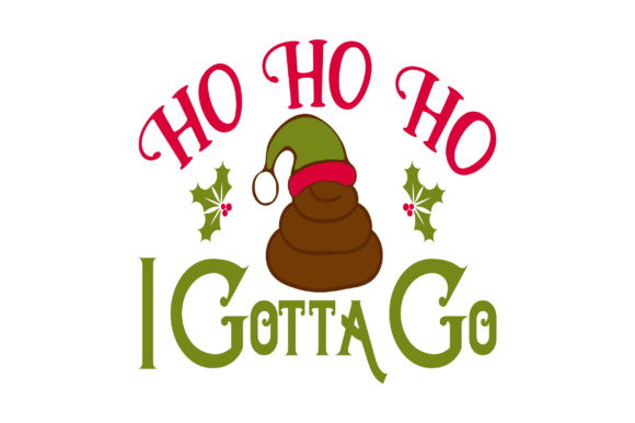 Ho Ho Ho I Gotta Go Christmas Craft Cut File By Creative Fabrica Crafts