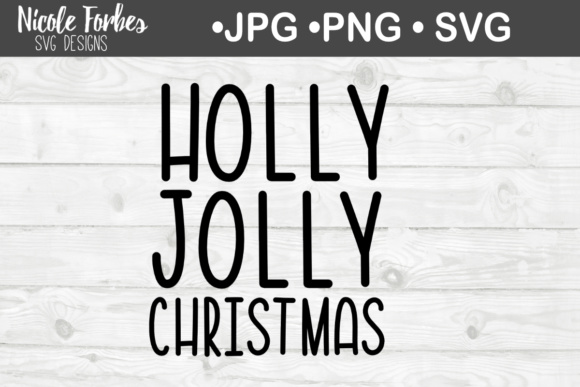 Holly Jolly Christmas Svg Graphic By Nicole Forbes Designs