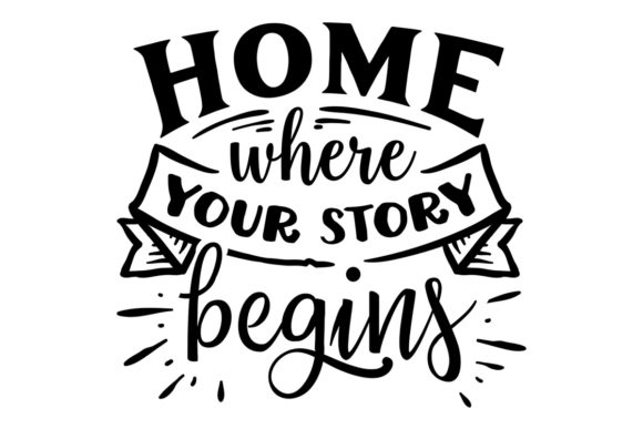 Home Where Your Story Begins Svg Cut File By Creative Fabrica