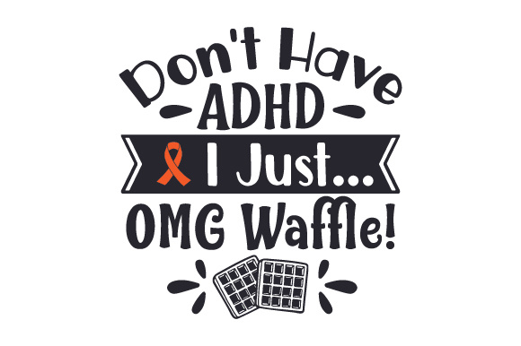 I Don't Have ADHD. I Just... OMG Waffle! Craft Design By Creative Fabrica Crafts Image 1