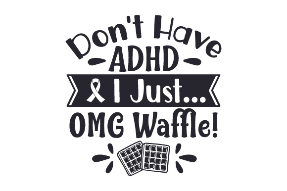I Don't Have ADHD. I Just... OMG Waffle! Awareness Craft Cut File By Creative Fabrica Crafts - Image 2