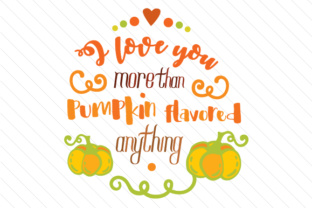 I Love You More Than Pumpkin Flavored Anything Craft Design By Creative Fabrica Crafts