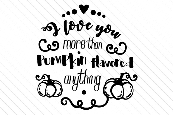 I Love You More Than Pumpkin Flavored Anything Fall Craft Cut File By Creative Fabrica Crafts - Image 2