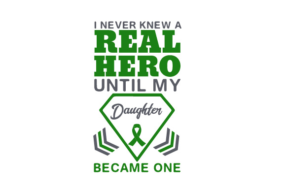 I Never Knew a Real Hero Until My Daughter Became One Awareness Craft Cut File By Creative Fabrica Crafts