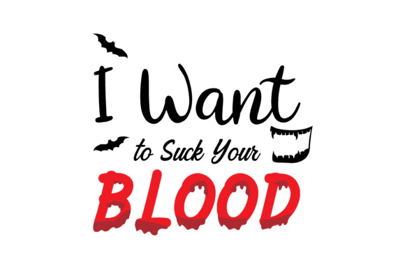 Print on Demand: I Want to Suck Your Blood Svg Cut File Graphic Crafts By TheLucky - Image 1
