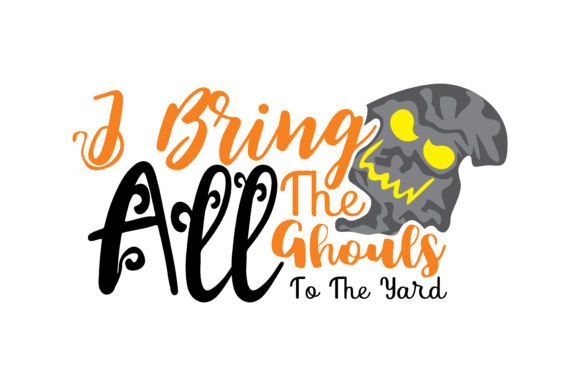Print on Demand: I Bring All the Ghouls to the Yard Graphic Crafts By TheLucky