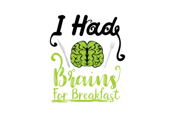Print on Demand: I Had Brains for Breakfast Graphic Crafts By TheLucky