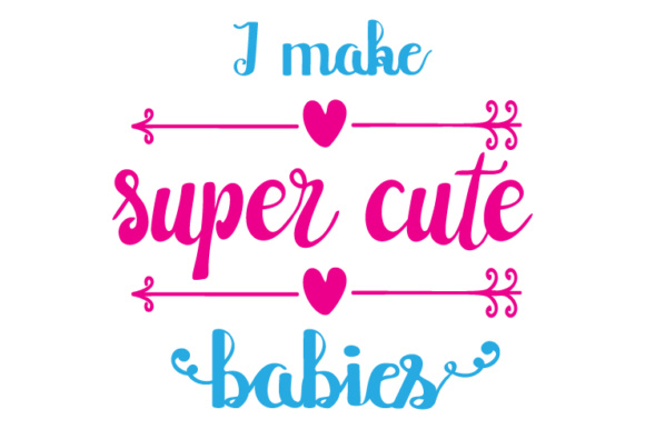 Download Free I Make Super Cute Babies Svg Cut File By Creative Fabrica Crafts for Cricut Explore, Silhouette and other cutting machines.