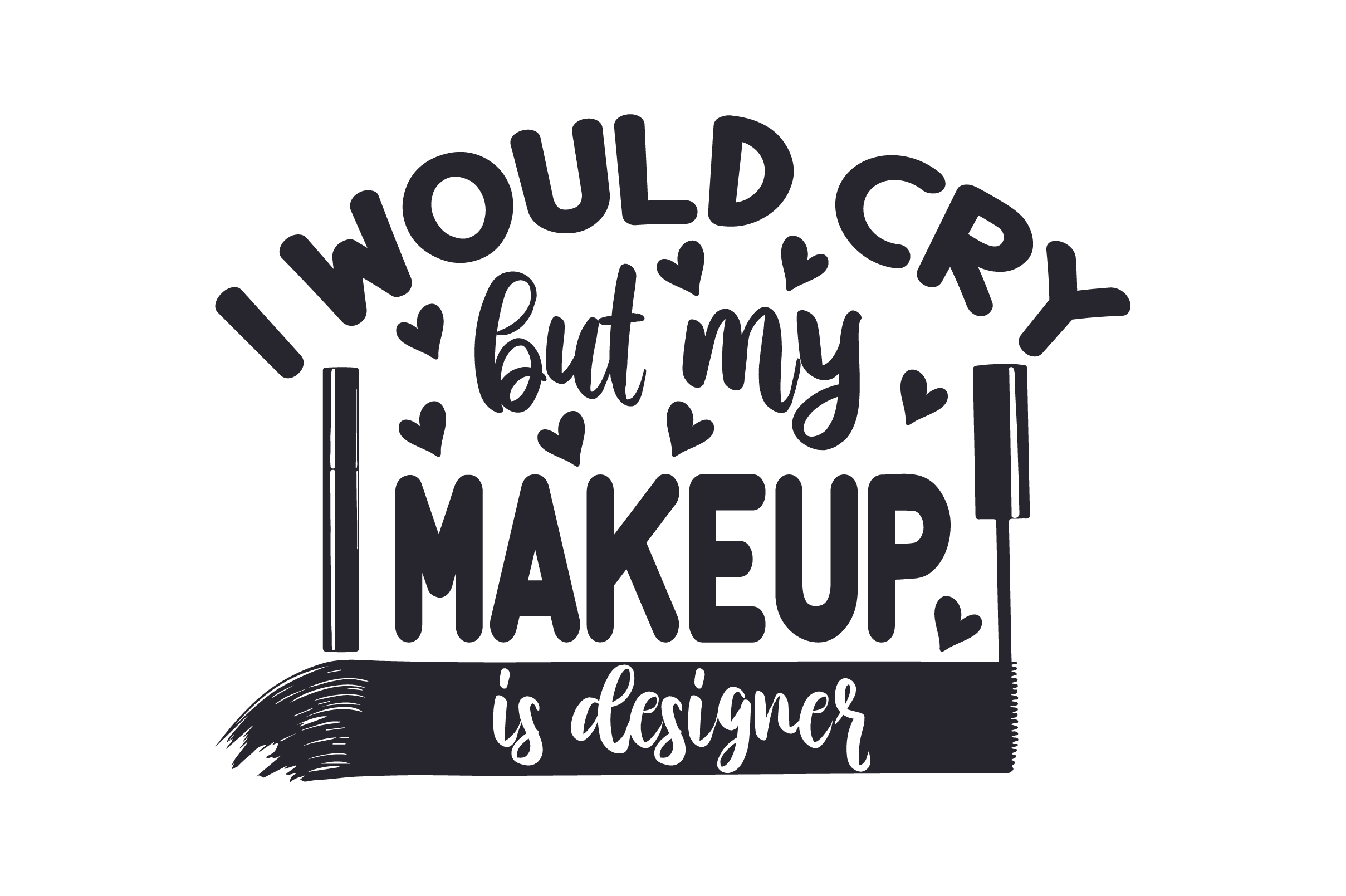 Download Free I Would Cry But My Makeup Is Designer Svg Cut File By Creative for Cricut Explore, Silhouette and other cutting machines.