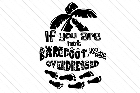 If You Are Not Barefoot You Are Overdressed Summer Craft Cut File By Creative Fabrica Crafts - Image 2