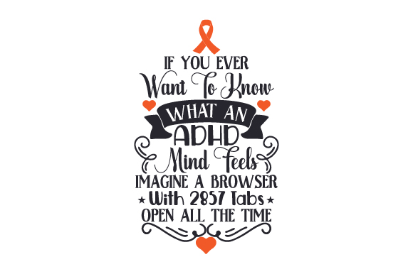 Download Free If You Ever Want To Know What An Adhd Mind Feels Imagine A for Cricut Explore, Silhouette and other cutting machines.