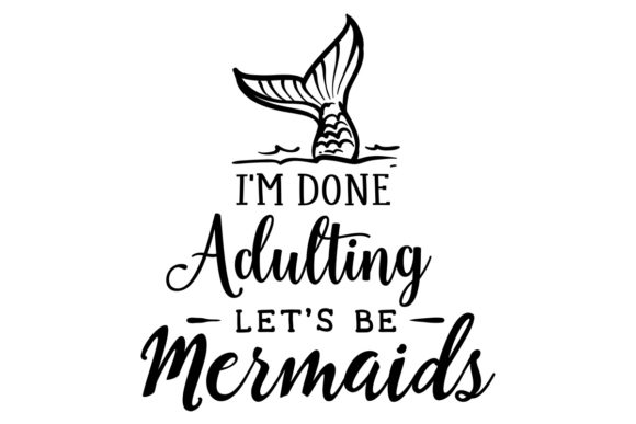 I'm Done Adulting - Lets Be Mermaids Fairy tales Craft Cut File By Creative Fabrica Crafts