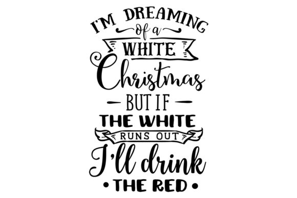 I'm Dreaming of a White Christmas - but if the White Runs out, I'll Drink the Red Christmas Craft Cut File By Creative Fabrica Crafts