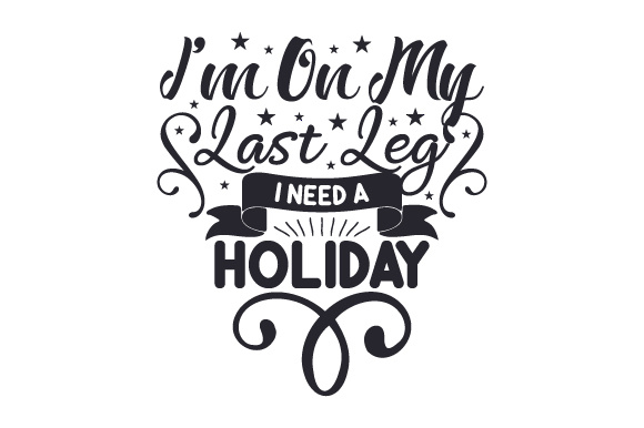 Download Free I M On My Last Leg I Need A Holiday Svg Cut File By Creative for Cricut Explore, Silhouette and other cutting machines.