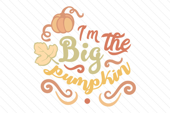 I'm the Big Pumpkin Fall Craft Cut File By Creative Fabrica Crafts - Image 1