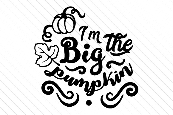 I'm the Big Pumpkin Fall Craft Cut File By Creative Fabrica Crafts - Image 2