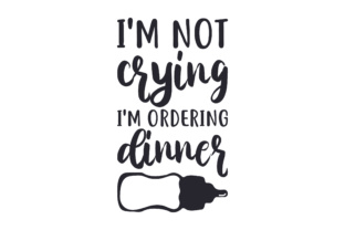 I'm Not Crying, I'm Ordering Dinner Kids Craft Cut File By Creative Fabrica Crafts