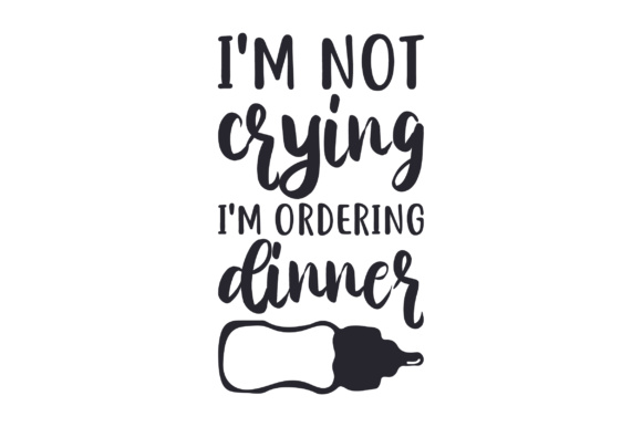 I'm Not Crying, I'm Ordering Dinner Niños Archivo de Corte Craft Por Creative Fabrica Crafts