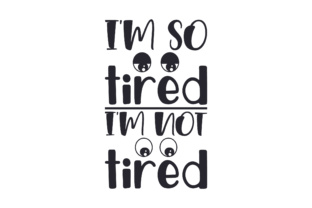 I'm so Tired, I'm Not Tired Kids Craft Cut File By Creative Fabrica Crafts