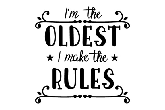 I'm the Oldest, I Make the Rules Kids Craft Cut File By Creative Fabrica Crafts