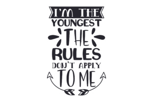 I'm the Youngest. the Rules Don't Apply to Me Niños Archivo de Corte Craft Por Creative Fabrica Crafts