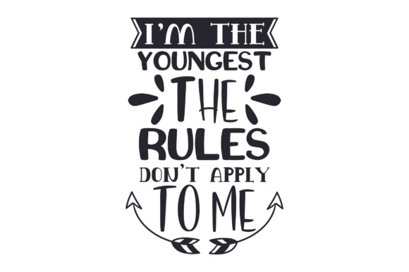 I'm the Youngest. the Rules Don't Apply to Me Kids Craft Cut File By Creative Fabrica Crafts