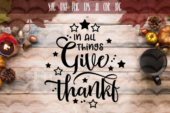 Download Free In All Things Give Thanks Svg Graphic By Vector City Skyline Creative Fabrica for Cricut Explore, Silhouette and other cutting machines.