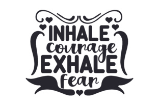Inhale Courage, Exhale Fear Craft Design By Creative Fabrica Freebies