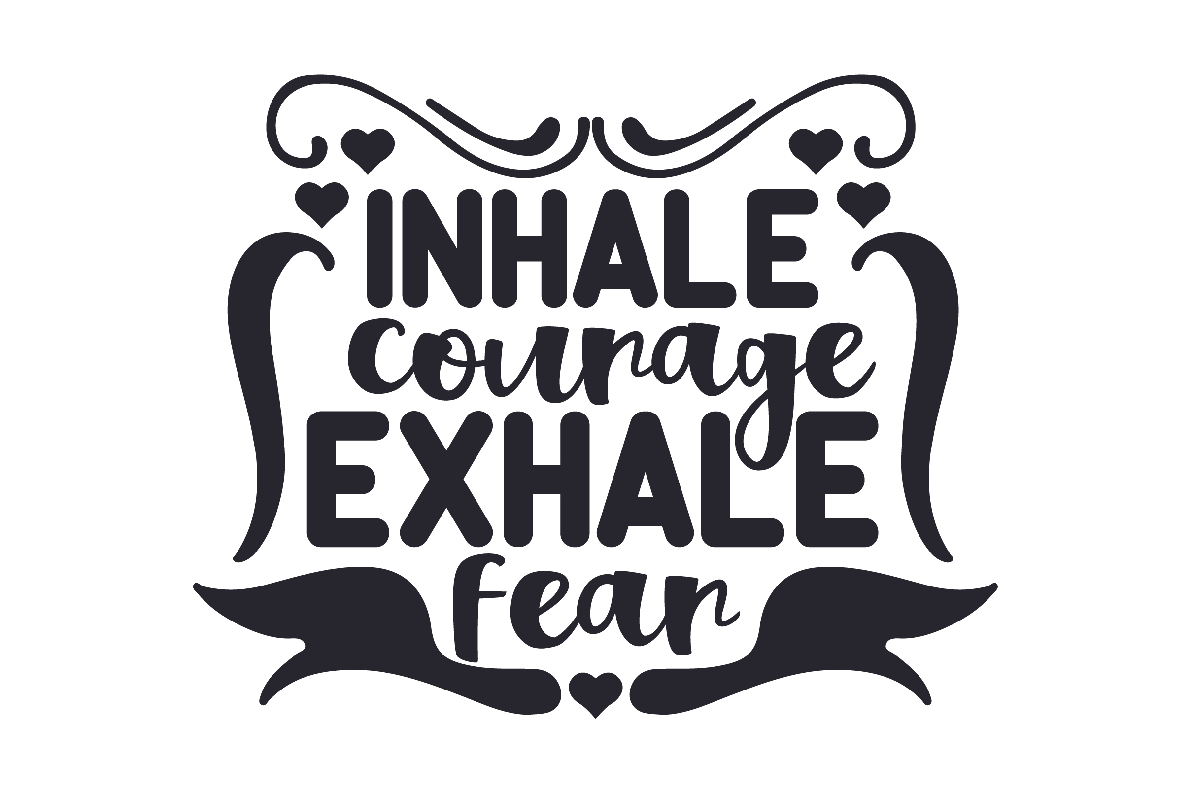 Download Free Inhale Courage Exhale Fear Svg Cut File By Creative Fabrica for Cricut Explore, Silhouette and other cutting machines.