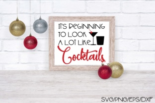 Download Free It S Beginning To Look A Lot Like Cocktails Graphic By Sheryl SVG Cut Files