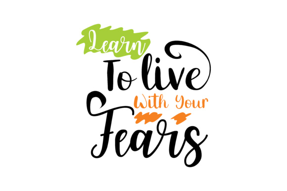 Print on Demand: Learn to Live with Your Fears Graphic Crafts By TheLucky