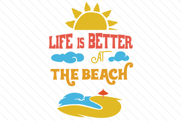 Life is Better at the Beach Summer Craft Cut File By Creative Fabrica Crafts