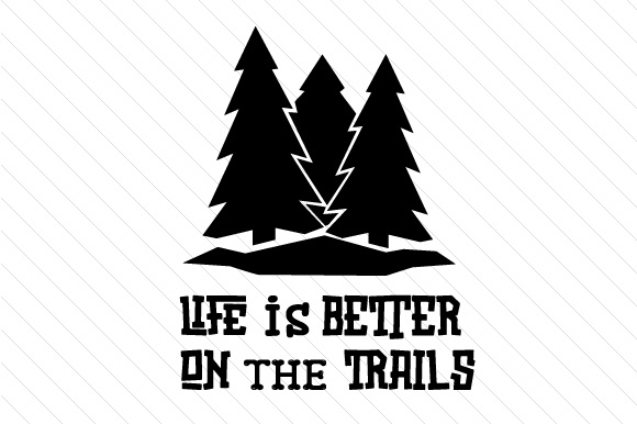 Download Free Life Is Better On The Trails Svg Cut File By Creative Fabrica for Cricut Explore, Silhouette and other cutting machines.