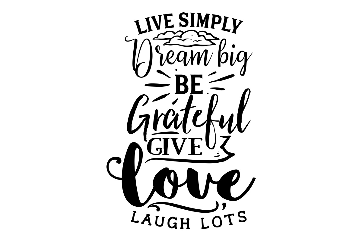Download Free Live Simply Dream Big Be Grateful Give Love Laugh Lots Svg for Cricut Explore, Silhouette and other cutting machines.