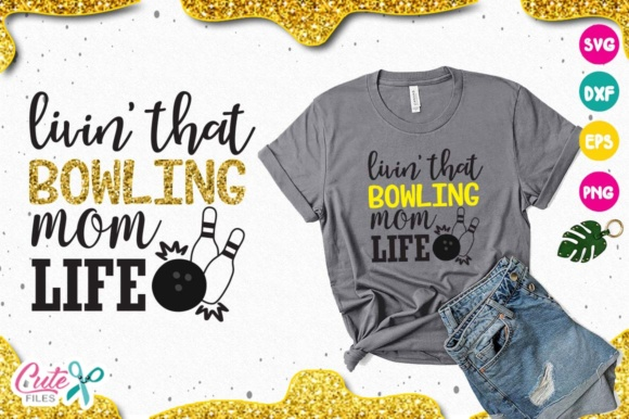 Download Free Livin That Bowling Mom Life Svg Graphic By Cute Files Creative for Cricut Explore, Silhouette and other cutting machines.