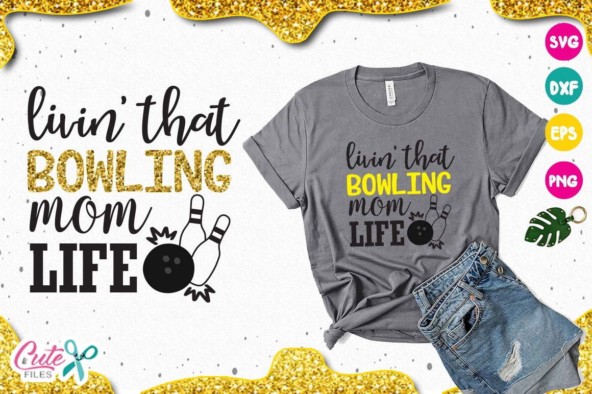Livin That Bowling Mom Life Svg Graphic By Cute Files Creative